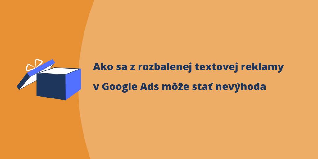 8d2df5fa052e Ako sa z rozbalenej textovej reklamy v Google Ads môže stať nevýhoda